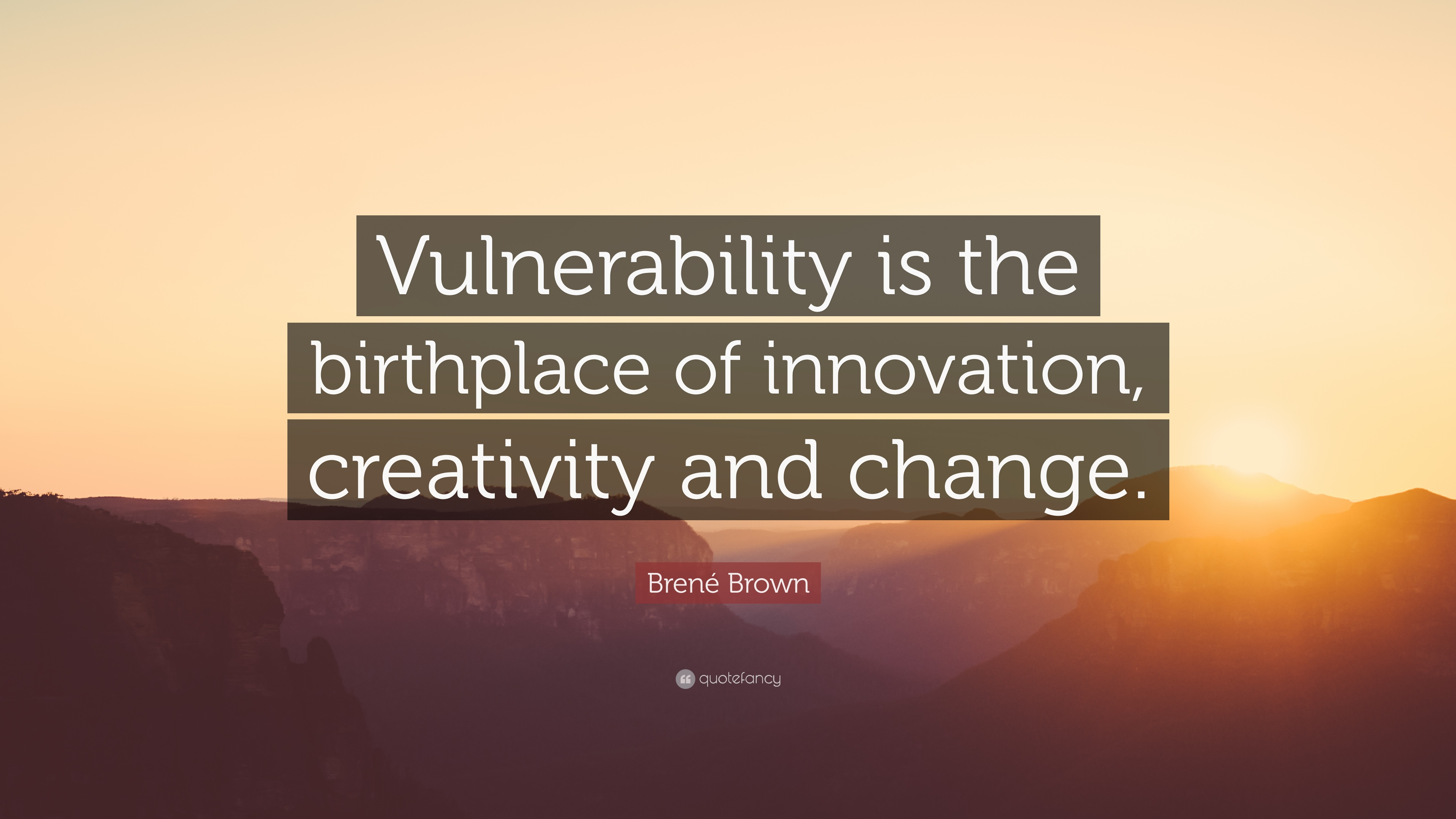Brene Brown - Vulnerability and Change Quote